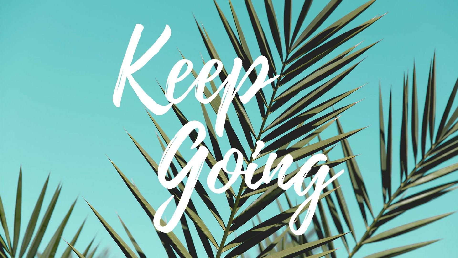 keep going wallpaper 72035